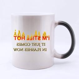 I'm still hot it just comes in flashes now 11OZ Ceramic Morp