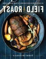The Field Roast Cookbook: 100 Succulent Recipes With Artisan